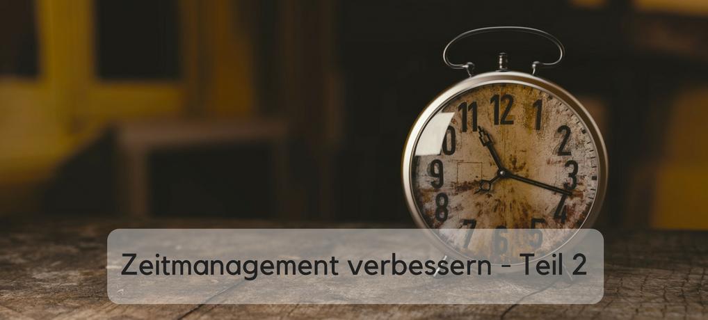 Zeitmanagement verbessern Teil 2