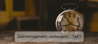 Zeitmanagement verbessern Teil 1